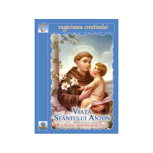 Viața sfântului Anton. Rugăciuni, novene și acatist