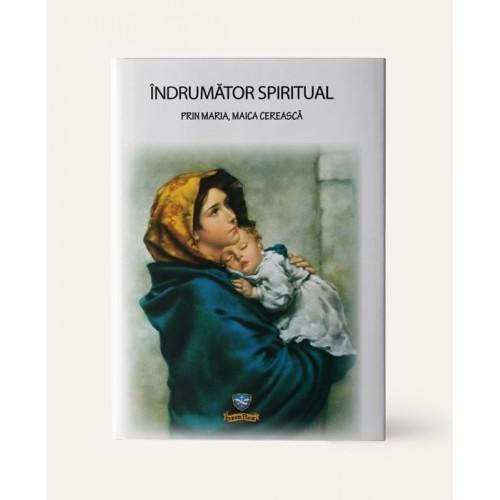 ÎNDRUMĂTOR SPIRITUAL PRIN MARIA, MAICA CEREASCĂ